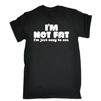 Im Not Fat Im Just Easy To See MENS T SHIRT Funny Birthday Gift Present Him