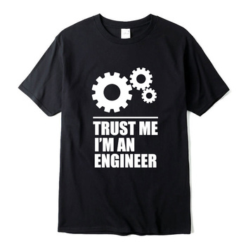 100% Cotton Men T-shirts trust me, I AM AN ENGINEER T Shirts O-Neck tops Tees funny streetwear brand clothing  t shirt men