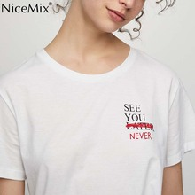 NiceMix 2019 Summer Tops for Women Tee Harajuku T Shirt Printed SEE YOU NEVER Femme Cotton Tumblr T-shirt Feminino