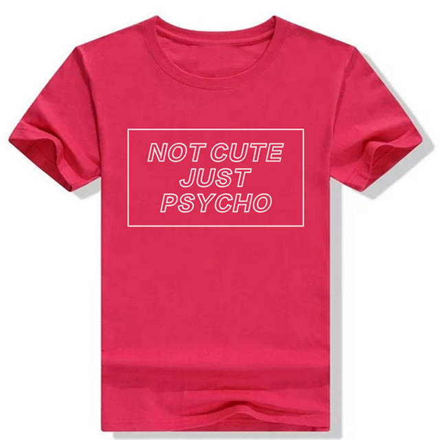 2451380c29d placeholder NOT CUTE JUST PSYCHO T Shirt Funny Women Graphic Tees Shirts  Tumblr Grunge Style T-