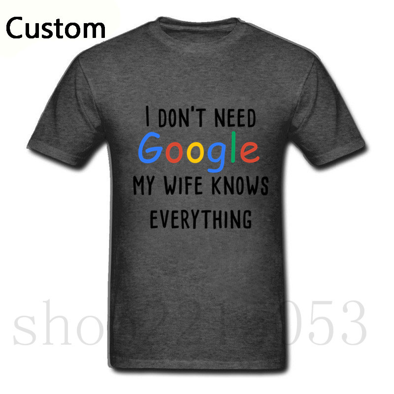 2018 Home Wear cotton I dont need google my wife knows everything Men T Shirt casual XXXL T-Shirt Boy funny atletico de madrid