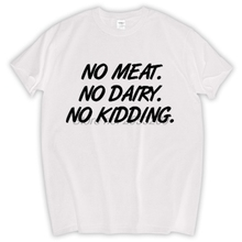 """No Meat. No Dairy. No Kidding"" T-Shirt"