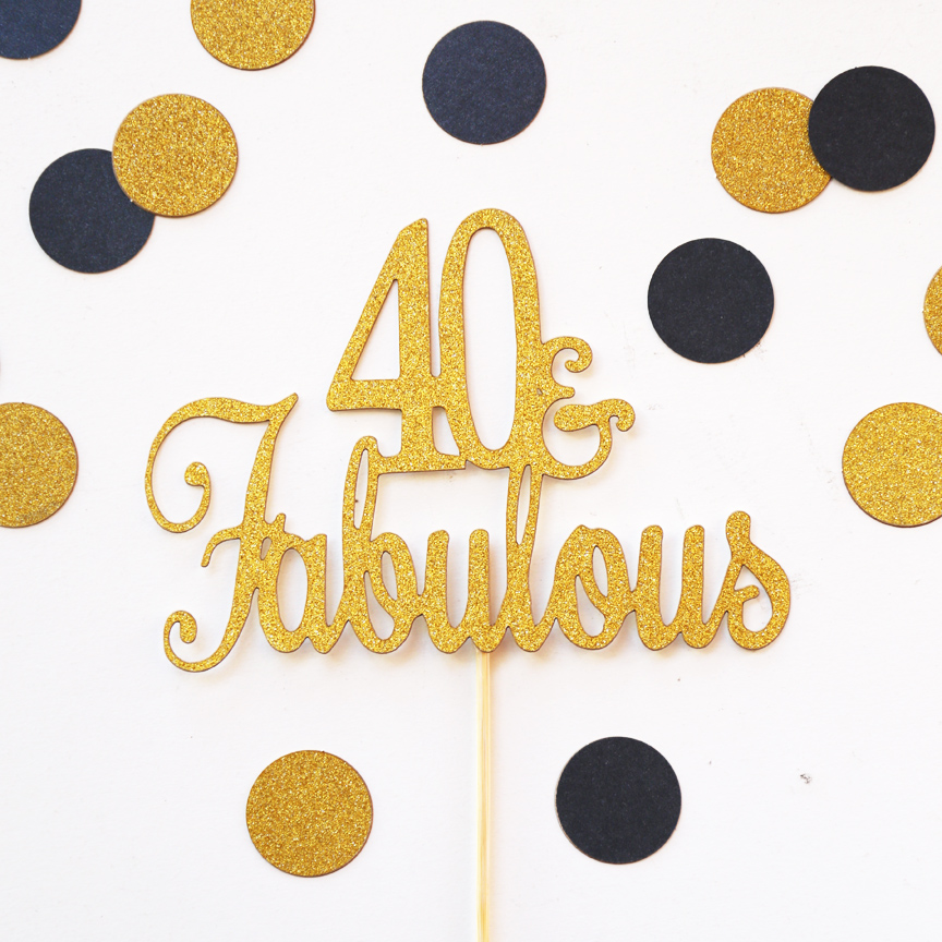 Forty And Fabulous Cake Topper, 40 Fabulous Gold Glitter
