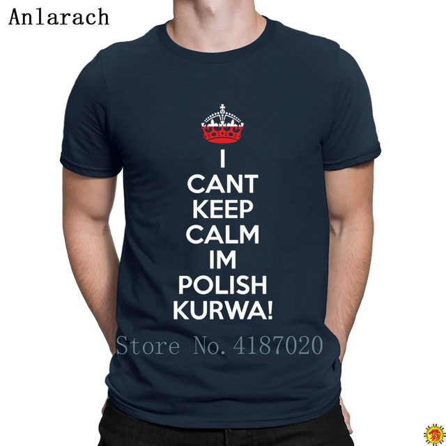 d8b6a828 I Can't Keep Calm I'm Polish Kurwa Poland Tshirt Interesting Personalized  Hilarious Men's Tshirt Male Summer Tee Shirt S-3xl