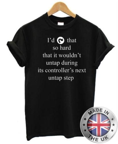 I'D TAP THAT SO HARD T Shirt S-XxXL Magic the gathering mtg funny nerd nerdy geek New T Shirts Funny Tops Tee New Unisex Funny