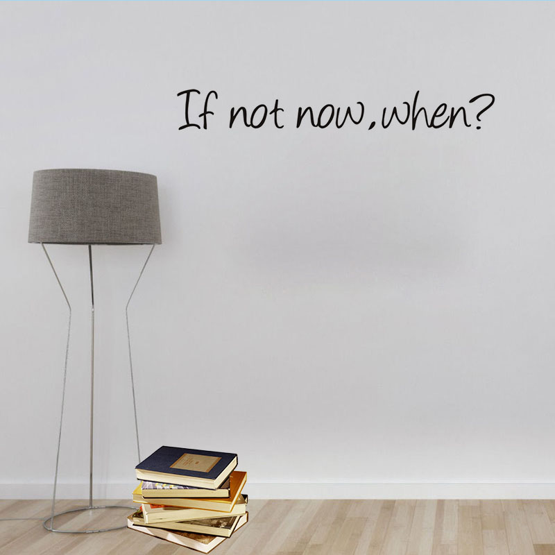 If Not Now When Motivation Classic Quotes Wall Arts Pvc Removable Home Decor Bedroom Study Room Office Wall Sticker Decor image