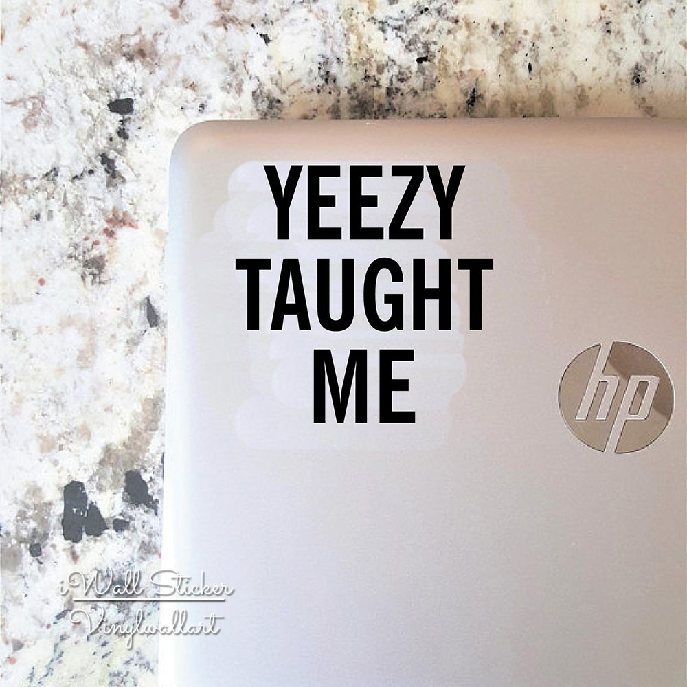 Yeezy taught me computer sticker quote computer decal modern laptop stickers diy modern decors cut vinyl sticker mc12