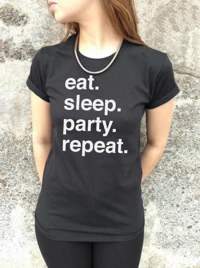Harajuku Women Tshirt Eat Sleep Party Repeat Letters Print Funny Cotton Shirt For Lady Top Tee Hipster White Black BZ203-180