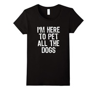 Crazy T Shirts Comfort Soft Men O Neck I M Here To Pet All The Dogs