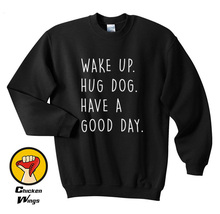 купить Wake up Hug DOG Have a Good Day Top Crewneck Sweatshirt Unisex More Colors XS - 2XL дешево