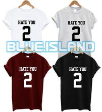 HATE YOU 2 T SHIRT DOPE LOVE SWAG TUMBLR HIPSTER FASHION RUDE PUNK FUNNY NEW New Shirts Funny Tops Tee Unisex