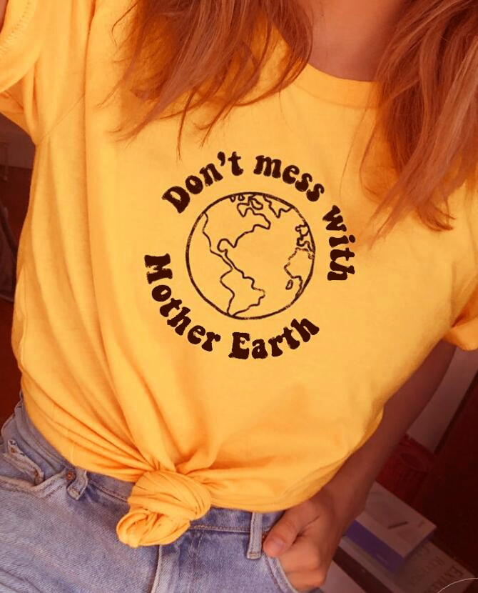 7ad01dd2ee8b Don t Mess With Mother Earth Quotes Yellow T-Shirt Women Tumblr Fashion  Environmental