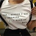 Mulheres camisa Engraçada de T WhiteCan Me emprestar um Beijo Americano T-shirt Mulher Tops Rua F10419 citação no tumblr T da menina