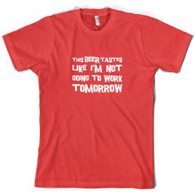 This Beer Tastes Like Im Not Going To Work - Mens T-Shirt- S-XXL 10 ColoursMans Unique Cotton Short Sleeves O-Neck T Shirt