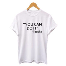 You Can Do It Tequila T-Shirt Women s Summer Funny Party Tshirt Tumblr  Hipster Tequila 6abf7581e158
