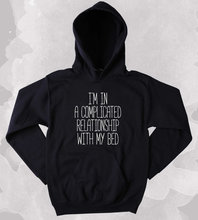 Funny Sleepy Sweatshirt Im In A Complicated Relationship With My Bed Slogan Tired Sleeping Napping Clothing Tumblr Hoodie-Z152