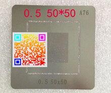 2 шт./лот BGA реболлинга шаблон, трафарет Паяльной 0.5 50X50 многоцелевой сети A76