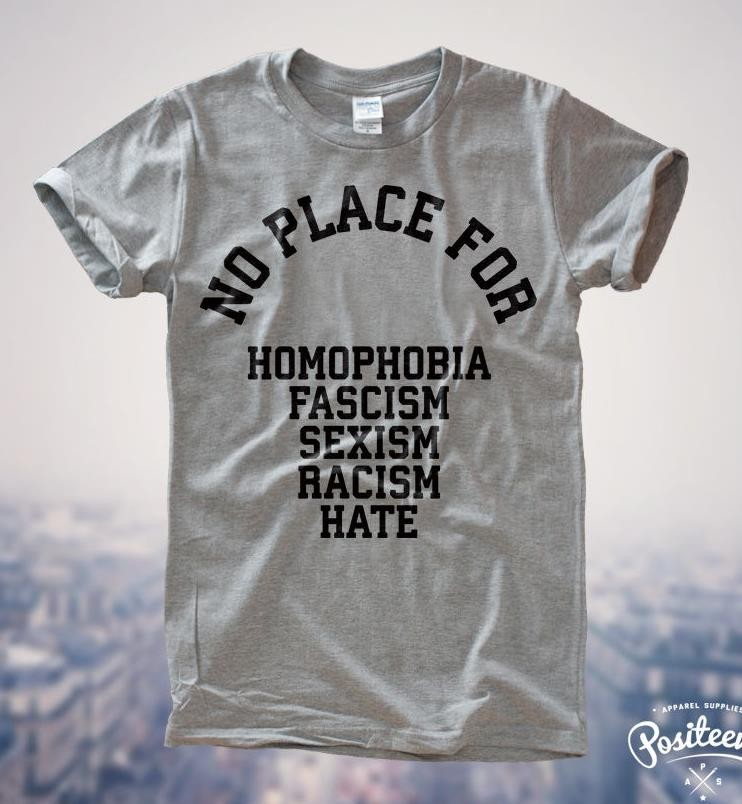 No Place For Homophobia Sexism Racism Hate Women T shirt