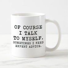 Geek Funny Coffee Mug Funny Saying Novelty Mug Of Course I Talk to Myself Sometimes I Need Expert Advice Creative Gifts 11oz