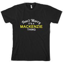 Don't Worry It's a MACKENZIE Thing! - Mens T-Shirt - Family - Custom Name Name Print T Shirt Mens Short Sleeve Hot Tops Tshirt mens jimmy garoppolo stitched name