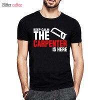 NEUE sommer Halten Sie Ruhe Die Carpenter Ist Hier T-shirt Kurzarm Benutzerdefinierte Männliche Einzigartige T Shirts Für Männer Plus größe