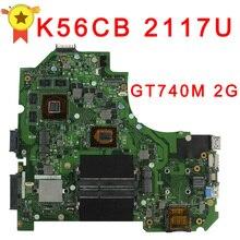 Vente chaude pour ASUS K56CB carte mère K56CM Rev 2.0 2117 CPU 2 GB PM GT740M Entièrement Testé la Carte Mère