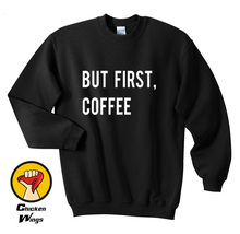 But First Coffee, Tumblr Funny Coffee Slogan Top Crewneck Sweatshirt Unisex More Colors XS - 2XL