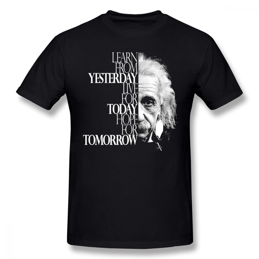 Einstein   T     Shirt   Live For Today   T  -  Shirt   Awesome Printed Tee   Shirt   100 Cotton Man 6xl Short Sleeves Casual Tshirt
