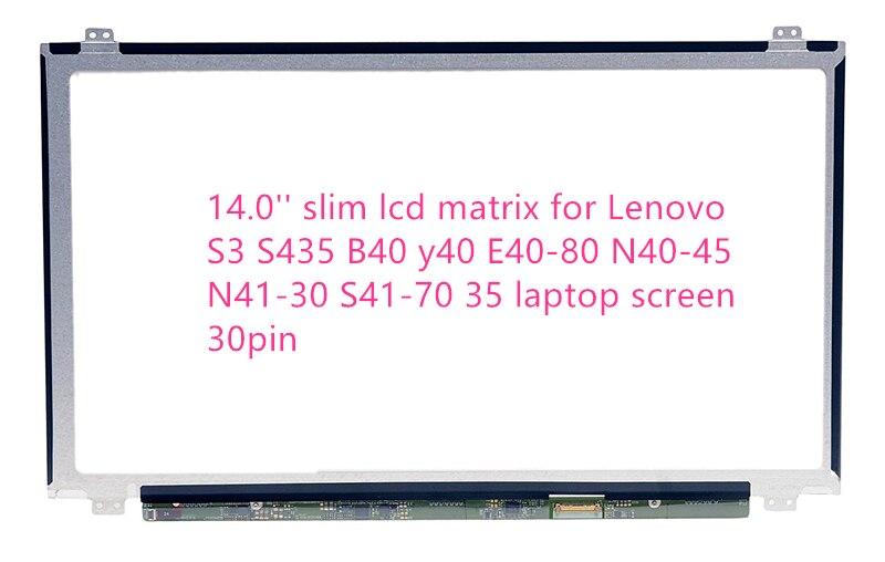 14.0 ''mince matrice d'affichage à cristaux liquides pour Lenovo S3 S435 B40 y40 E40-80 N40-45 N41-30 S41-70 35 écran d'ordinateur portable 30pin