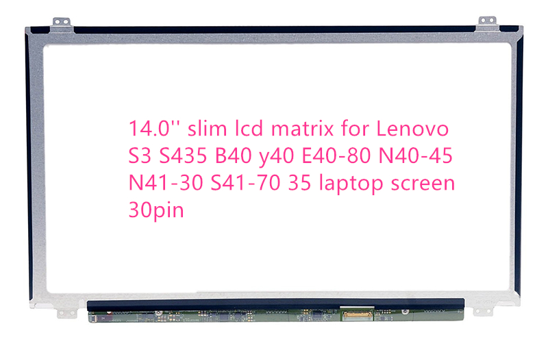 Computer & Office Latest Collection Of 14.0 Slim Lcd Matrix For Lenovo S3 S435 B40 Y40 E40-80 N40-45 N41-30 S41-70 35 Laptop Screen 30pin Fashionable And Attractive Packages Tablet Lcds & Panels