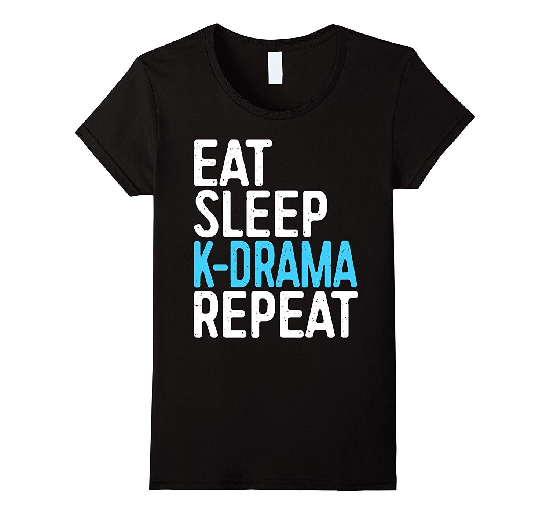 Eat Sleep K-Drama Repeat T-Shirt Funny Korean Drama Fan Gift Good Quality Brand T Shirt Women Cotton Top Brand Korean Funny