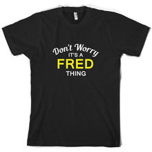 Dont Worry Its a FRED Thing! - Mens T-Shirt Family Custom Name Print T Shirt Short Sleeve Hot Tops Tshirt Homme