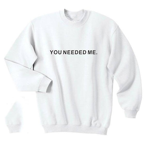 5b45c436f0a2 You Needed Me Shirt Tumblr Crewneck Sweatshirt Unisex casual tops moletom  do tumblr Jumper funny women mens pullovers