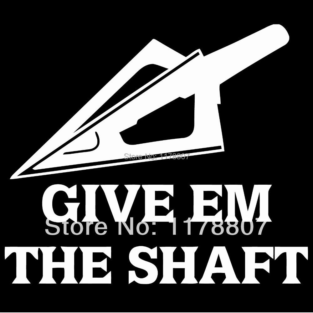 GIVE EM THE SHAFT Bow Deer Hunter Funny Car Sticker For Truck - Bow hunting decals for trucks