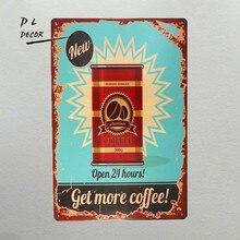 Dl-get More café Vintage cartel de chapa retro Humour divertido nuevo abierto 24 horas cartel de Metal