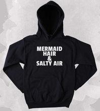 Mermaid Hoodie Hair And Salty Air Slogan Surf Ocean Beach Clothing Tumblr Sweatshirt More Size and Colors-Z024