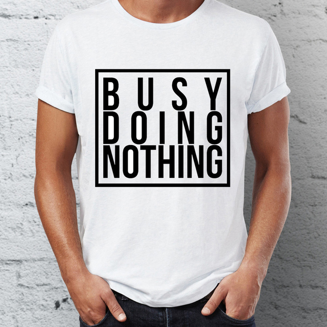 1fa62dd1 2018 top printed Men's T Shirt Busy Doing Nothing Funny Quote  Procrastination Tee