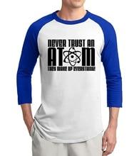 adult science shirt Never Trust an Atom-They Make Up Everything 2017 summer 100% cotton three quarter sleeve raglan men t-shirt