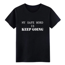 Mens Safe Word Keep Going BDSM Sadomaso sex fetish slav t shirt create Short Sleeve O-Neck Kawaii Fitness Basic Outfit