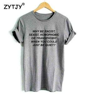 Женская футболка Why Be racist Sexist, хлопковая Футболка с гомофобным принтом, Прямая поставка, MA-10