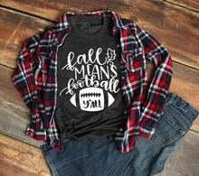 Fall means Football Y'all T-Shirt Football Shirt Fall Women's Game day Football Mom Tops Slogan Football lover camisetas