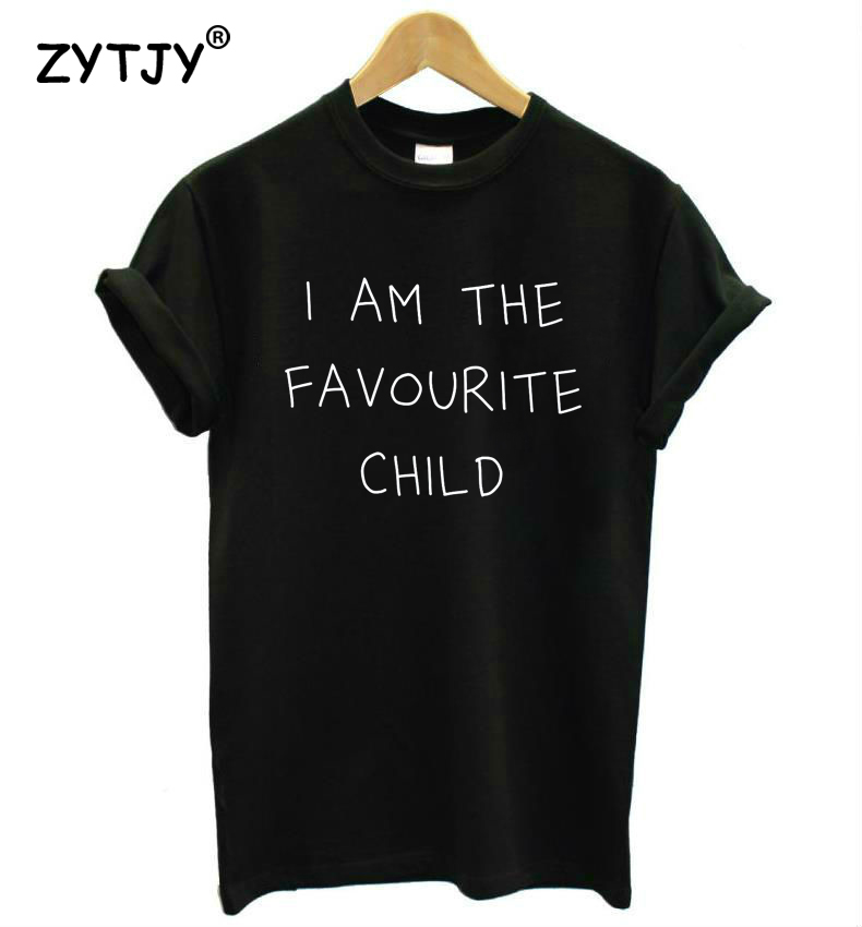 I Am The Favourite Child Letters Print Women tshirt Casual Cotton Hipster Funny t shirt For Girl Top Tee Tumblr Drop Ship BA-99