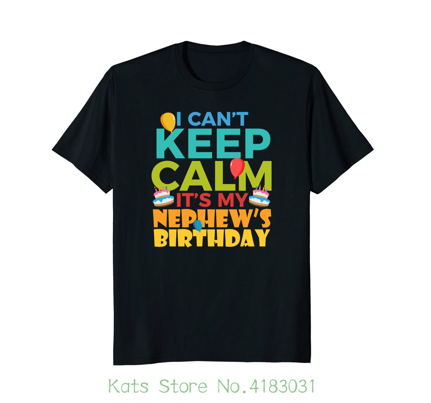 I Cant Keep Calm Its My Nephews Birthday Shirt Nephew Tshirt Printed T Shirt Men Cotton T-shirt New Style ...