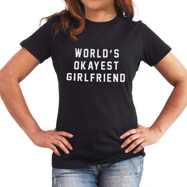 bf202ca2531 World s Okayest Girlfriend T Shirt Women Funny Tumblr Slogan TShirt Haut Femme  Fashion Women Black White Tops Cotton Tee Shirt