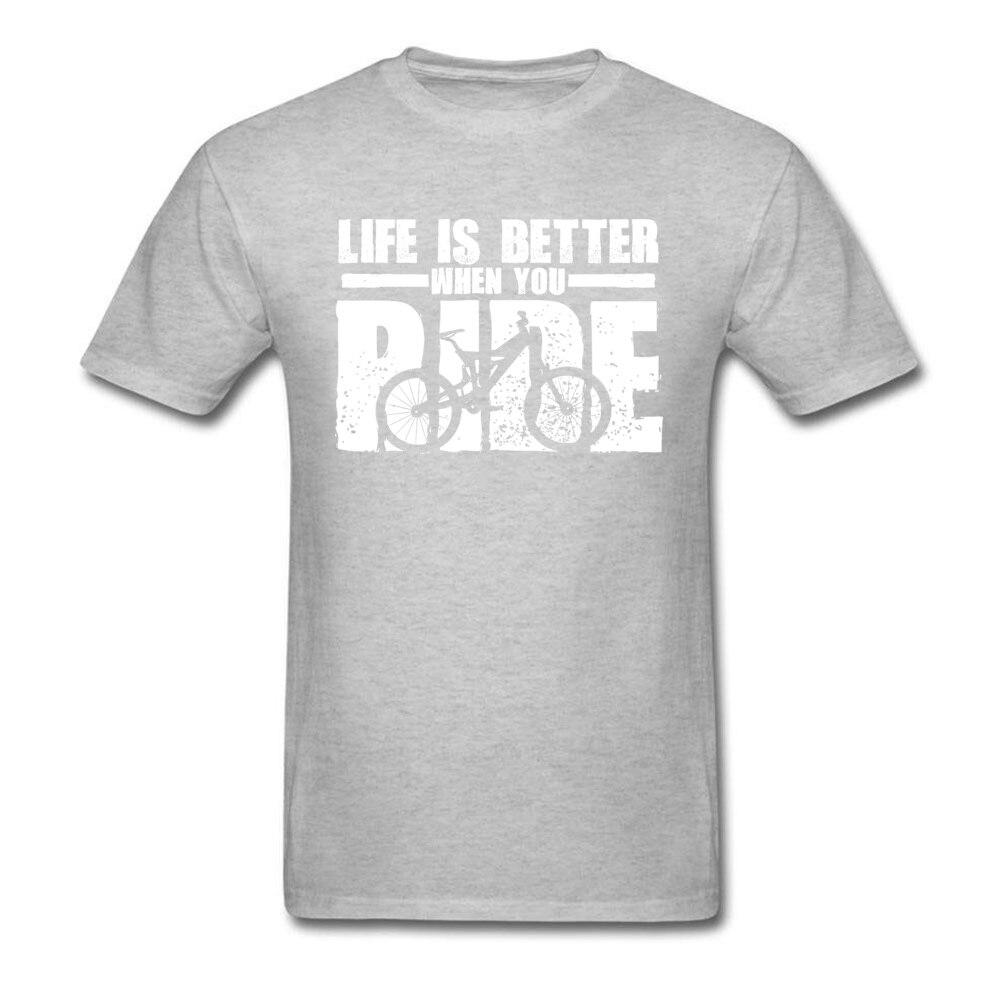 New Design Life-Is-Better-When-You-Ride-Mountain-Bike Casual T-Shirt O Neck 100% Cotton Men's Tops T Shirt Sweatshirts Summer/Autumn Life-Is-Better-When-You-Ride-Mountain-Bike grey