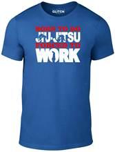 Do Jiu-Jitsu Forced to Work T-Shirt - GIFT JUDO FUNNY JITSU JOKE  New T Shirts Funny Tops Tee Unisex