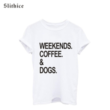 Fashion Style Cotton Women T-shirts tees Short Sleeve Round neck WEEKENDS COFFEE DOGS Loose Casual White tshirt female tops