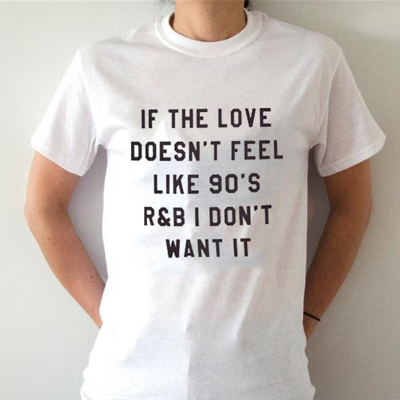 IF THE LOVE DOESNT FEEL LIKE 90S R&B I DONT WANT IT T-shirt Ladies Men Tops Tee Cotton High Quality Shirt Short sleeve Plus