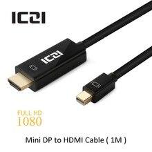 Rayo a hdmi 1080 p @ 60 hz 1 m 1.8 m 3 m iczi mini dp a hdmi cable adaptador para macbook pro air cámara proyector tv etc.(China (Mainland))