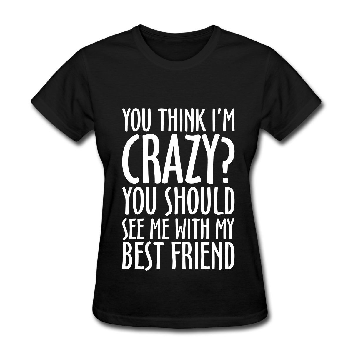 Friendship Quote Crazy See Me with My Best Friend Women's T-Shirt Female T Shirt 2017 Summer Brand Korean Funny Hiphop image